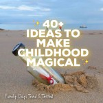 40+ Ideas To Make Childhood Magical