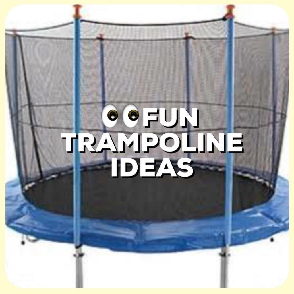 Trampoline Fun Ideas