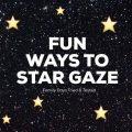 Fun ways to star gaze