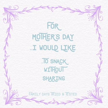 For Mother's Day I Would Like...