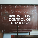 Have We Lost Control of Our Kids?
